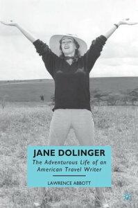Jane DolingerThe Adventurous Life of an American Travel Writer【電子書籍】[ L. Abbott ]
