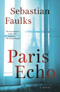 Paris EchoA Novel【電子書籍】[ Sebastian Faulks ]