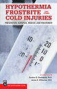 Hypothermia, Frostbite, and Other Cold Injuries Prevention, Survival, Rescue, and Treatment【電子書籍】[ Gordon Giesbrecht Ph.D. ]