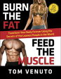 Burn the Fat, Feed the MuscleTransform Your Body Forever Using the Secrets of the Leanest People in the World【電子書籍】[ Tom Venuto ]
