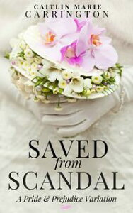 Saved from ScandalA Pride and Prejudice Variation【電子書籍】[ Caitlin Marie Carrington ]