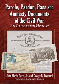 Parole, Pardon, Pass and Amnesty Documents of the Civil WarAn Illustrated History【電子書籍】[ John Martin Davis ]