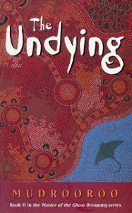 The Undying【電子書籍】[ Mudrooroo ]