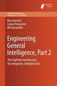 Engineering General Intelligence, Part 2The CogPrime Architecture for Integrative, Embodied AGI【電子書籍】[ Ben Goertzel ]