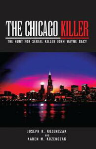 The Chicago KillerThe Hunt for Serial Killer John Wayne Gacy【電子書籍】[ Joseph R. Kozenczak ]
