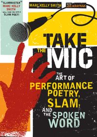 Take the MicThe Art of Performance Poetry, Slam, and the Spoken Word【電子書籍】[ Marc Kelly Smith ]
