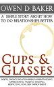 楽天Kobo電子書籍ストアで買える「Cups & Glasses: a simple story about how to do relationships better【電子書籍】[ Owen D Baker ]」の画像です。価格は111円になります。