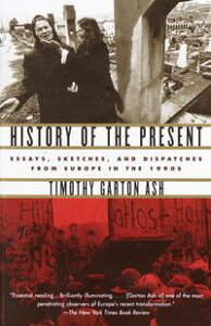History of the PresentEssays, Sketches, and Dispatches from Europe in the 1990s【電子書籍】[ Timothy Garton Ash ]