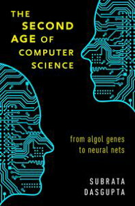 The Second Age of Computer ScienceFrom Algol Genes to Neural Nets【電子書籍】[ Subrata Dasgupta ]