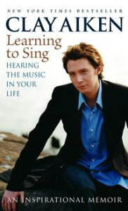 Learning to SingHearing the Music in Your Life: An Inspirational Memoir【電子書籍】[ Clay Aiken ]