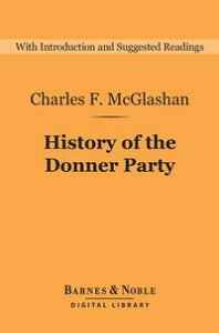 History of the Donner Party (Barnes & Noble Digital Library)A Tragedy of the Sierra【電子書籍】[ Charles McGlashan ]