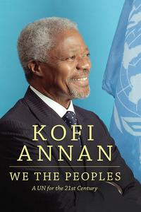We the PeoplesA UN for the Twenty-First Century【電子書籍】[ Kofi A. Annan ]