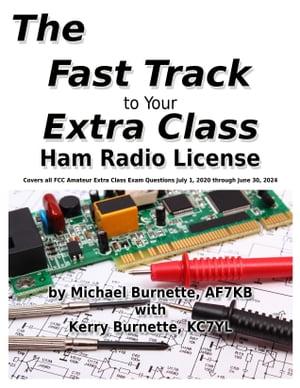 洋書, COMPUTERS & SCIENCE The Fast Track to Your Extra Class Ham Radio License: Covers All FCC Amateur Extra Class Exam Questions July 1, 2020 Through June 30, 2024 Michael Burnette, AF7KB