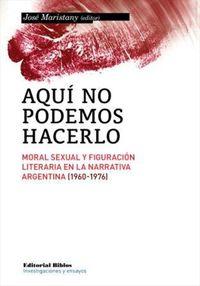 Aqu? no podemos hacerloMoral sexual y figuraci?n literaria en la narrativa argentina (1960-1976)【電子書籍】[ Jos? (editor) Maristany, ]