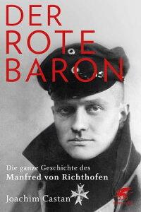 Der Rote BaronDie ganze Geschichte des Manfred von Richthofen【電子書籍】[ Joachim Castan ]