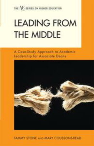 Leading from the MiddleA Case-Study Approach to Academic Leadership for Associate and Assistant Deans【電子書籍】[ Tammy Stone ]
