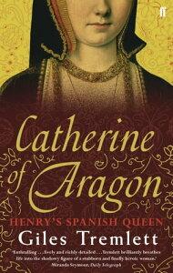 Catherine of AragonHenry's Spanish Queen【電子書籍】[ Giles Tremlett ]