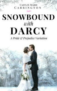 Snowbound with DarcyA Pride and Prejudice Variation【電子書籍】[ Caitlin Marie Carrington ]