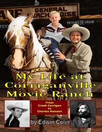 My Life At Corriganville Movie Ranch from Crash Corrigan to Charles Manson【電子書籍】[ Edwin Colin ]