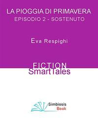 洋書, FICTION & LITERTURE La Pioggia di Primavera - Episodio 2 Sostenuto Eva Respighi