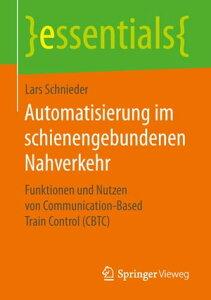 Automatisierung im schienengebundenen NahverkehrFunktionen und Nutzen von Communication-Based Train Control (CBTC)【電子書籍】[ Lars Schnieder ]