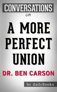Conversations on A More Perfect Union: by Dr. Ben Carson | Conversation Starters【電子書籍】[ dailyBooks ]