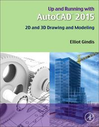 Up and Running with AutoCAD 20152D and 3D Drawing and Modeling【電子書籍】[ Elliot J. Gindis ]