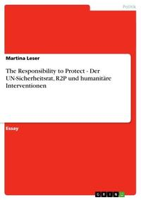 The Responsibility to Protect - Der UN-Sicherheitsrat, R2P und humanit?re Interventionen【電子書籍】[ Martina Leser ]
