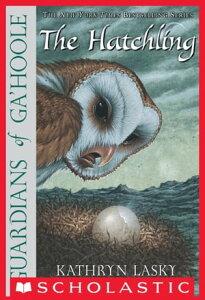 Guardians Of Ga'Hoole #7: The HatchlingThe Hatchling【電子書籍】[ Kathryn Lasky ]