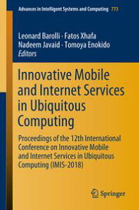 Innovative Mobile and Internet Services in Ubiquitous ComputingProceedings of the 12th International Conference on Innovative Mobile and Internet Services in Ubiquitous Computing (IMIS-2018)【電子書籍】