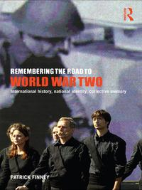 Remembering the Road to World War TwoInternational History, National Identity, Collective Memory【電子書籍】[ Patrick Finney ]