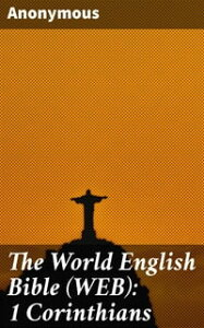 The World English Bible (WEB): 1 Corinthians【電子書籍】[ Anonymous ]