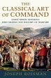 The Classical Art of CommandEight Greek Generals Who Shaped the History of Warfare【電子書籍】[ Joseph Roisman ]