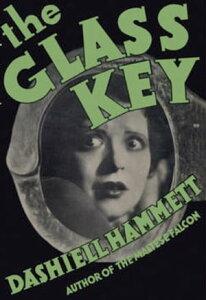 The Glass Key【電子書籍】[ Dashiell Hammett ]
