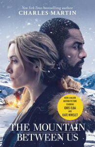 The Mountain Between UsNow a major motion picture starring Idris Elba and Kate Winslet【電子書籍】[ Charles Martin ]