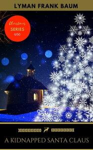 A Kidnapped Santa Claus【電子書籍】[ L. Frank Baum ]