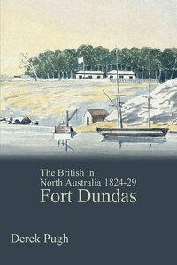 Fort DundasThe British in North Australia 1824-29【電子書籍】[ Derek Pugh ]