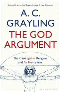 The God ArgumentThe Case Against Religion and for Humanism【電子書籍】[ Professor A. C. Grayling ]