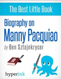 Biography of Manny Pacquiao【電子書籍】[ Ben Sztajnkrycer ]