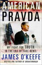 American PravdaMy Fight for Truth in the Era of Fake News【電子書籍】[ James O'Keefe ]