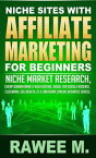 Niche Sites With Affiliate Marketing For Beginners : Niche Market Research, Cheap Domain Name & Web Hosting, Model For Google AdSense, ClickBank, SellHealth, CJ & LinkShareOnline Business Series【電子書籍】[ RAWEE M. ]