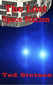 The Lost Space Station【電子書籍】[ Ted Stetson ]