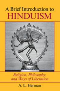 A Brief Introduction To HinduismReligion, Philosophy, And Ways Of Liberation【電子書籍】[ A. L. Herman ]