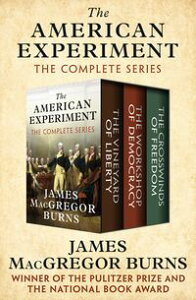 The American ExperimentThe Vineyard of Liberty, The Workshop of Democracy, and The Crosswinds of Freedom【電子書籍】[ James MacGregor Burns ]