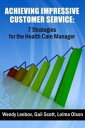Achieving Impressive Customer Service: 7 Strategies for the Health Care Manager【電子書籍】[ Wendy Leebov, Ed.D. ]