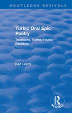 Routledge Revivals: Turkic Oral Epic Poetry (1992)Traditions, Forms, Poetic Structure【電子書籍】[ Karl Reichl ]