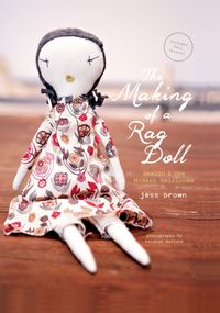 The Making of a Rag DollDesign & Sew Modern Heirlooms【電子書籍】[ Jess Brown ]