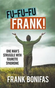 Fu-Fu-Fu-Frank!One Man'S Struggle with Tourette Syndrome【電子書籍】[ Frank Bonifas ]