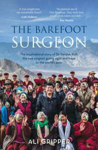 The Barefoot SurgeonThe inspirational story of Dr Sanduk Ruit, the eye surgeon giving sight and hope to the world's poor【電子書籍】[ Ali Gripper ]