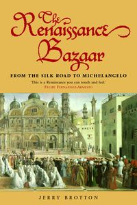 The Renaissance Bazaarfrom the Silk Road to Michelangelo【電子書籍】[ Jerry Brotton ]